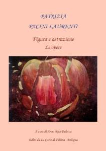 Catalogo  : Figura e astrazione-Patrizia Pacini Laurenti -  Testi  di  Anna Rita Delucca .Edito  da La Corte di Felsina